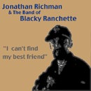 JONATHAN RICHMAN & THE BAND OF BLACKY RANCHETTE : I can't find my best friend (Vivonzeureux! Records, 1999)
